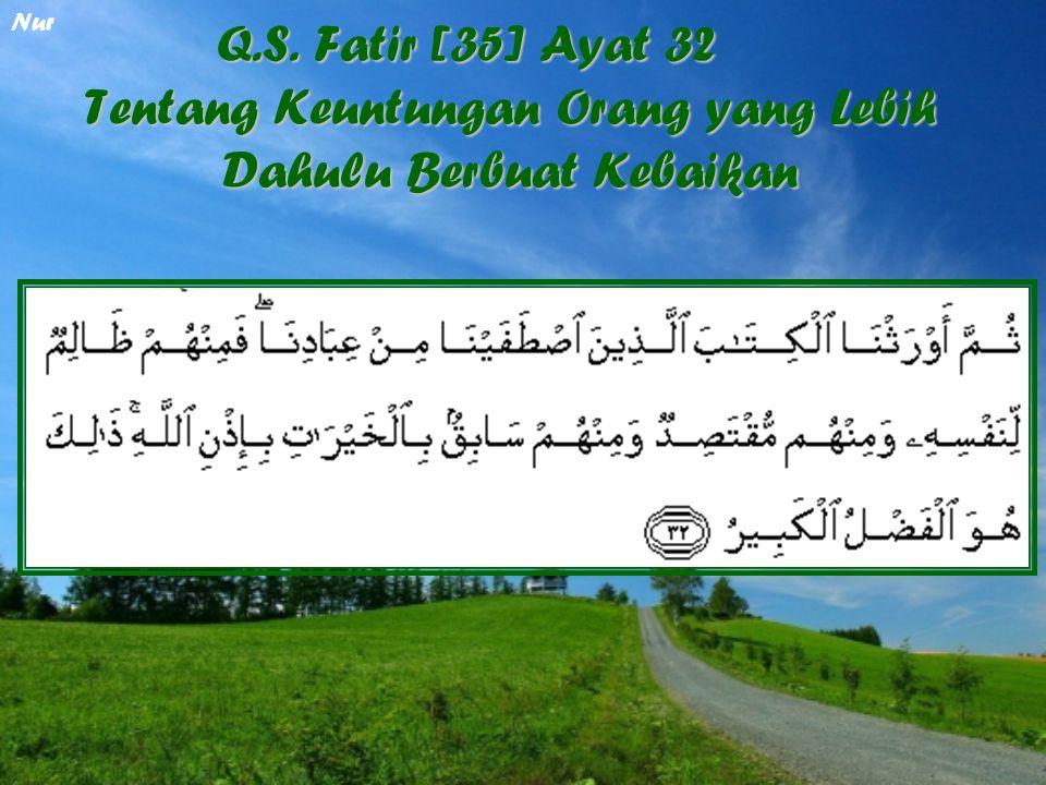 Nur Q.S. Fatir [35] Ayat 32 Tentang Keuntungan Orang yang Lebih Dahulu Berbuat Kebaikan
